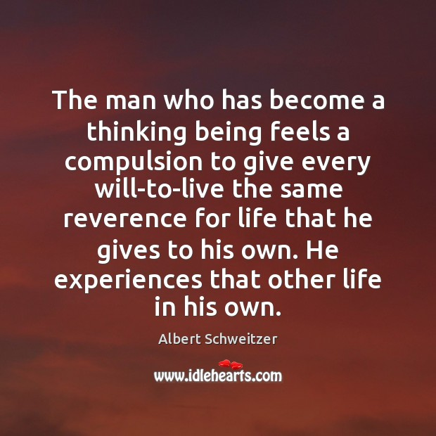 The man who has become a thinking being feels a compulsion to Albert Schweitzer Picture Quote