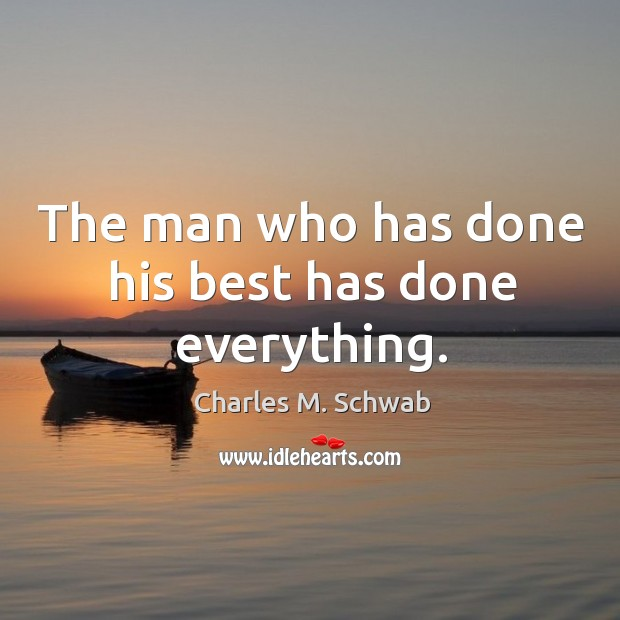 The man who has done his best has done everything. Charles M. Schwab Picture Quote