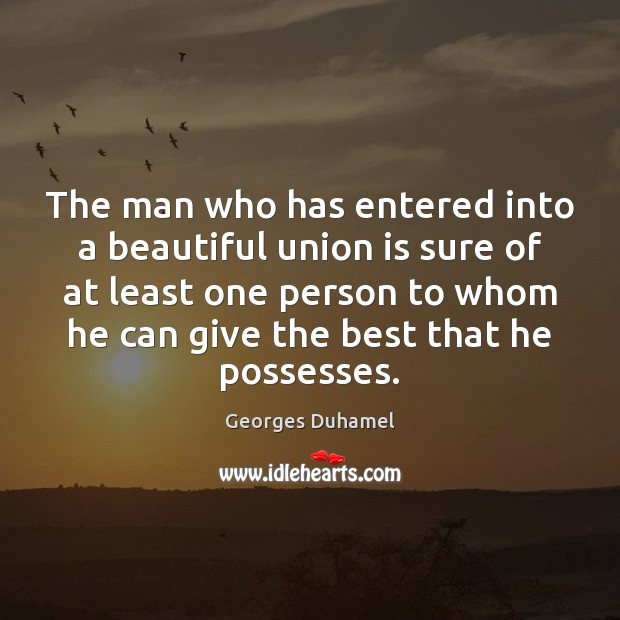The man who has entered into a beautiful union is sure of Union Quotes Image