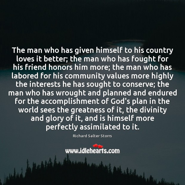 Image, The man who has given himself to his country loves it better;