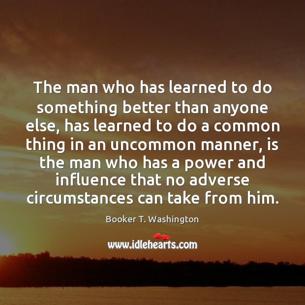 Image, The man who has learned to do something better than anyone else,