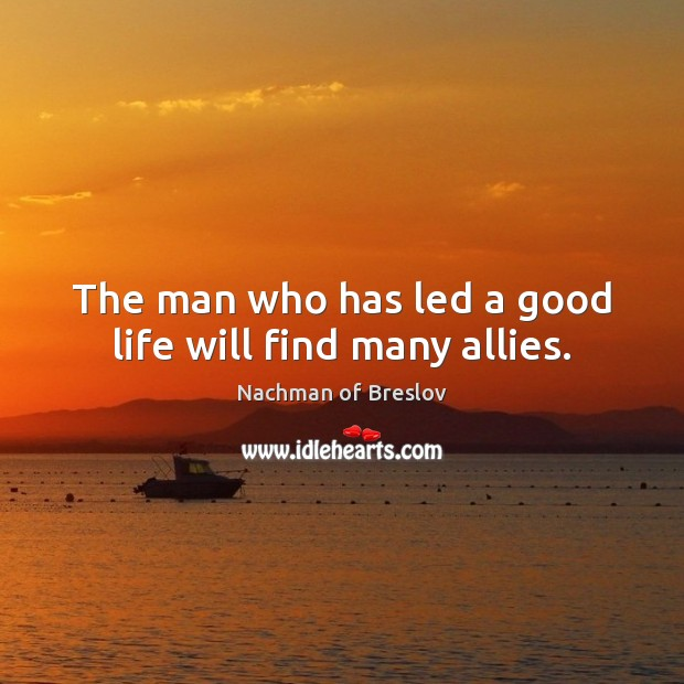 The man who has led a good life will find many allies. Image