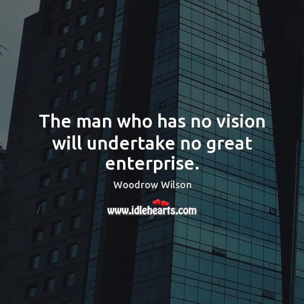 Image, The man who has no vision will undertake no great enterprise.