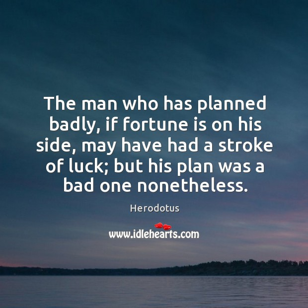 The man who has planned badly, if fortune is on his side, Image
