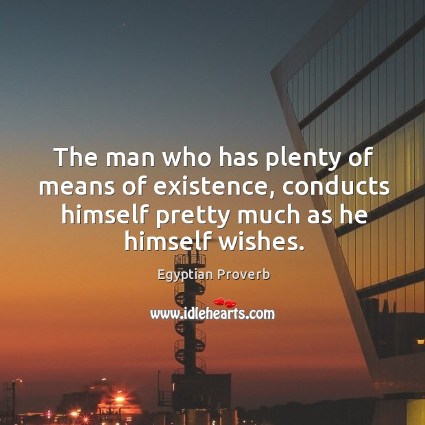 The man who has plenty of means of existence Egyptian Proverbs Image