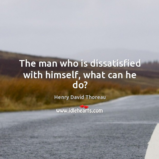 The man who is dissatisfied with himself, what can he do? Image