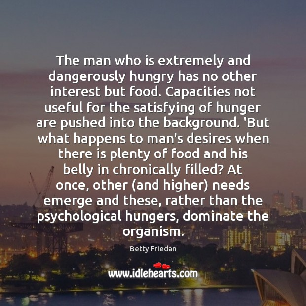 The man who is extremely and dangerously hungry has no other interest Image