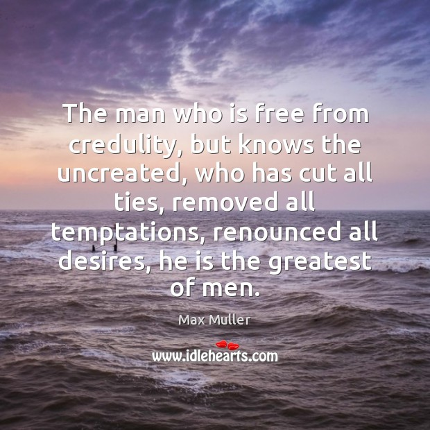 The man who is free from credulity, but knows the uncreated, who Image