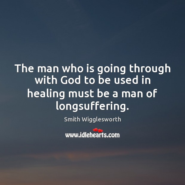 The man who is going through with God to be used in Smith Wigglesworth Picture Quote