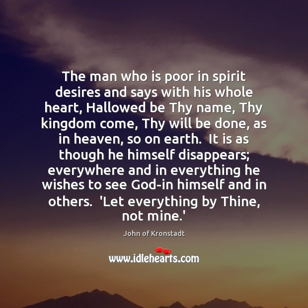 The man who is poor in spirit desires and says with his John of Kronstadt Picture Quote