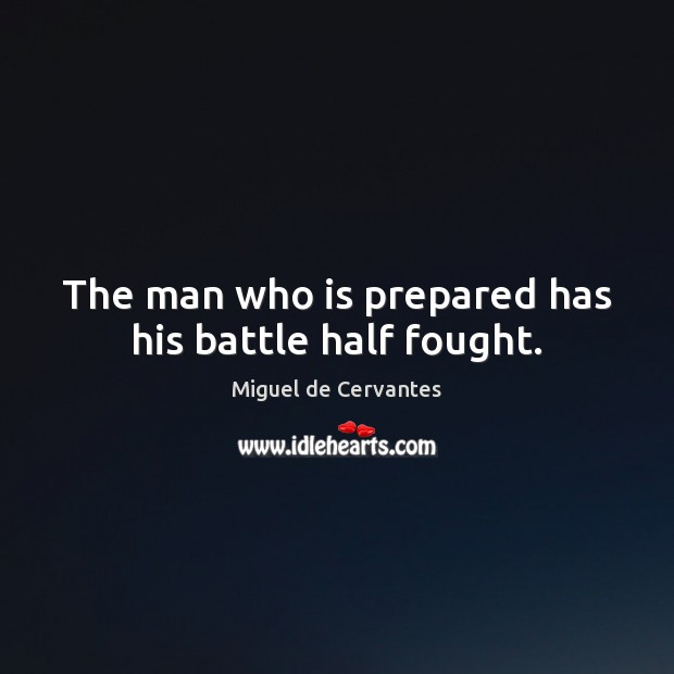 The man who is prepared has his battle half fought. Image