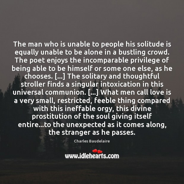The man who is unable to people his solitude is equally unable Image