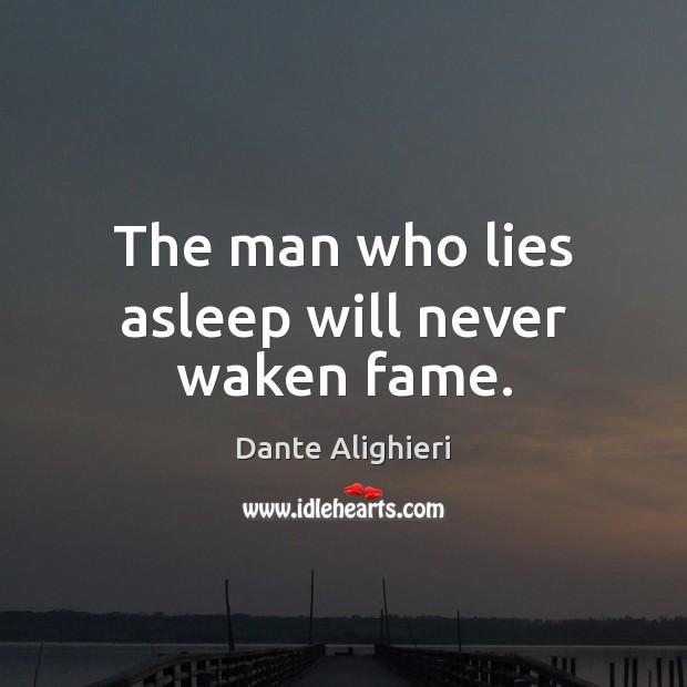 The man who lies asleep will never waken fame. Image