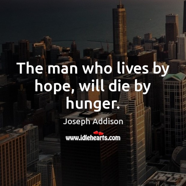 The man who lives by hope, will die by hunger. Image