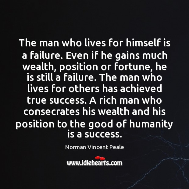 The man who lives for himself is a failure. Even if he Image