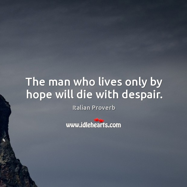Image, The man who lives only by hope will die with despair.