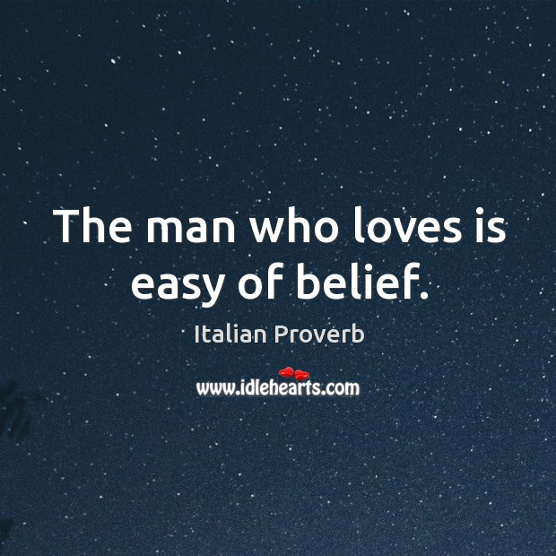 Image, The man who loves is easy of belief.