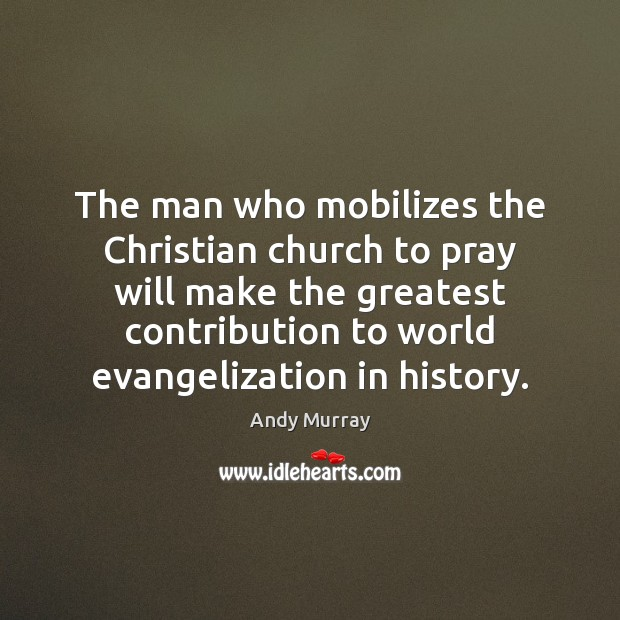 The man who mobilizes the Christian church to pray will make the Image