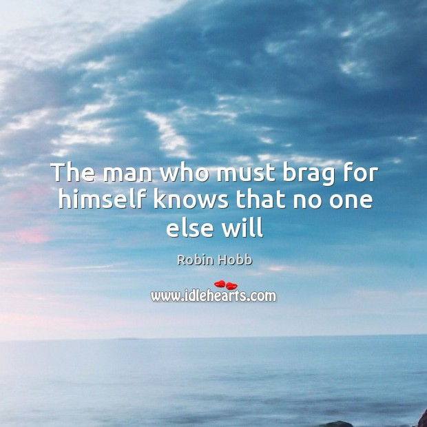 The man who must brag for himself knows that no one else will Image