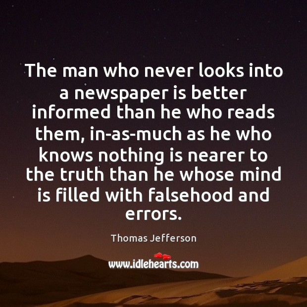 The man who never looks into a newspaper is better informed than Thomas Jefferson Picture Quote