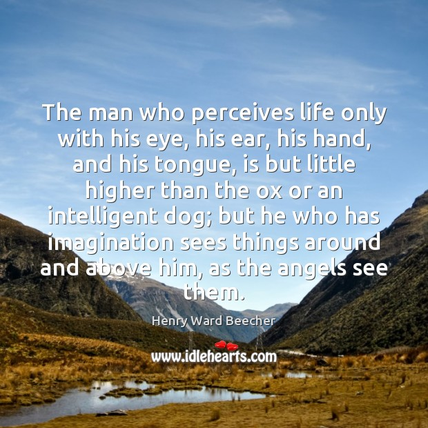 Image, The man who perceives life only with his eye, his ear, his