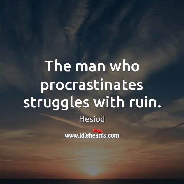 Image, The man who procrastinates struggles with ruin.