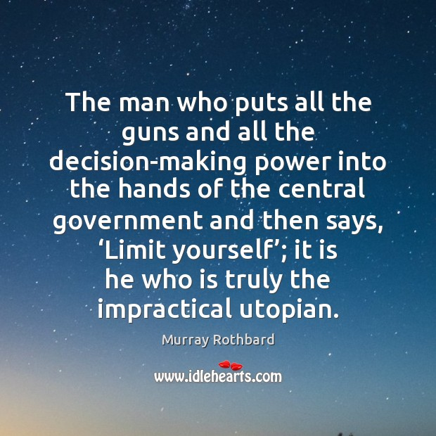 The man who puts all the guns and all the decision-making power Murray Rothbard Picture Quote
