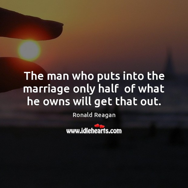 Image, The man who puts into the marriage only half  of what he owns will get that out.