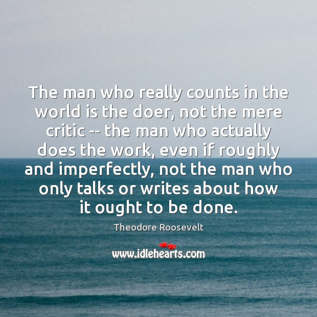 The man who really counts in the world is the doer, not Image