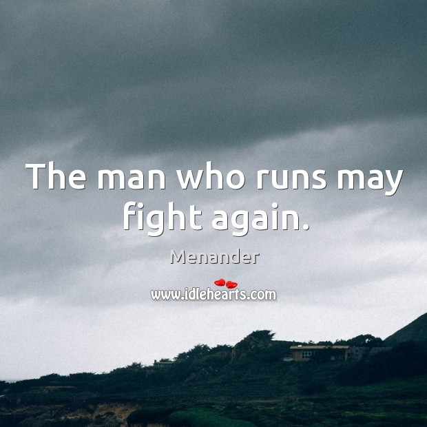 The man who runs may fight again. Menander Picture Quote