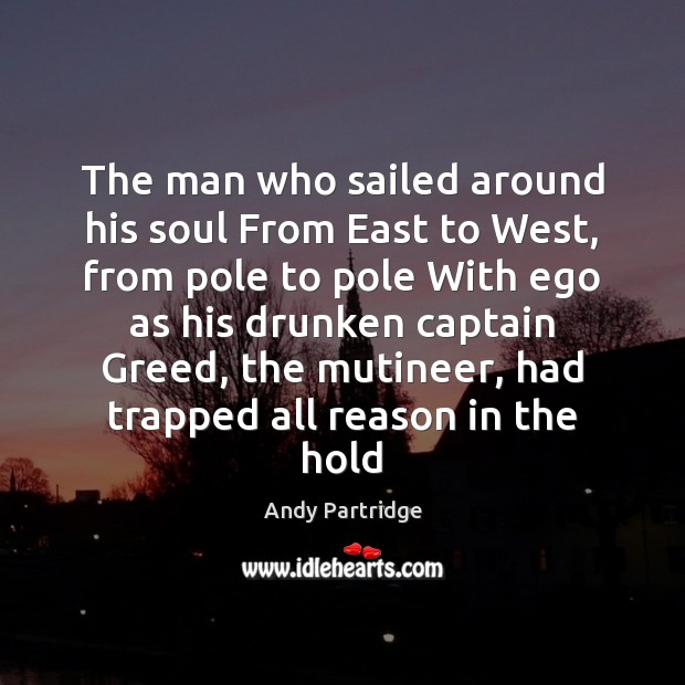 The man who sailed around his soul From East to West, from Andy Partridge Picture Quote