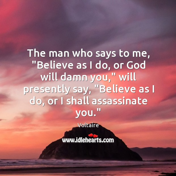 """Image, The man who says to me, """"Believe as I do, or God"""