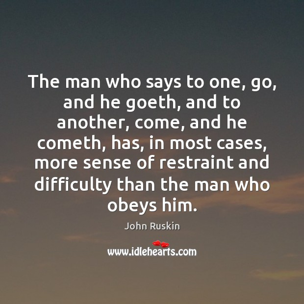 Image, The man who says to one, go, and he goeth, and to