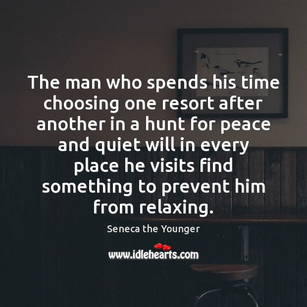 The man who spends his time choosing one resort after another in Seneca the Younger Picture Quote
