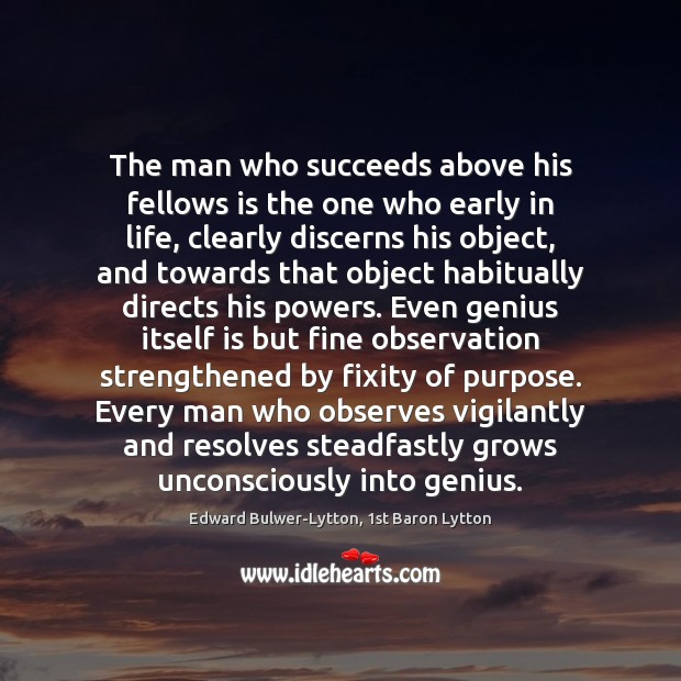 Image, The man who succeeds above his fellows is the one who early