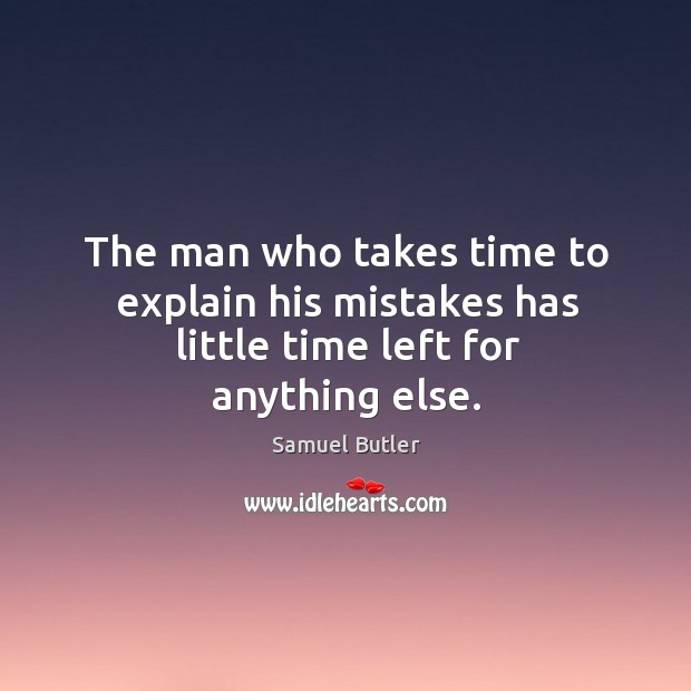 Image, The man who takes time to explain his mistakes has little time left for anything else.