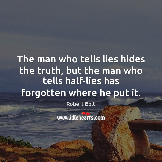 Image, The man who tells lies hides the truth, but the man who