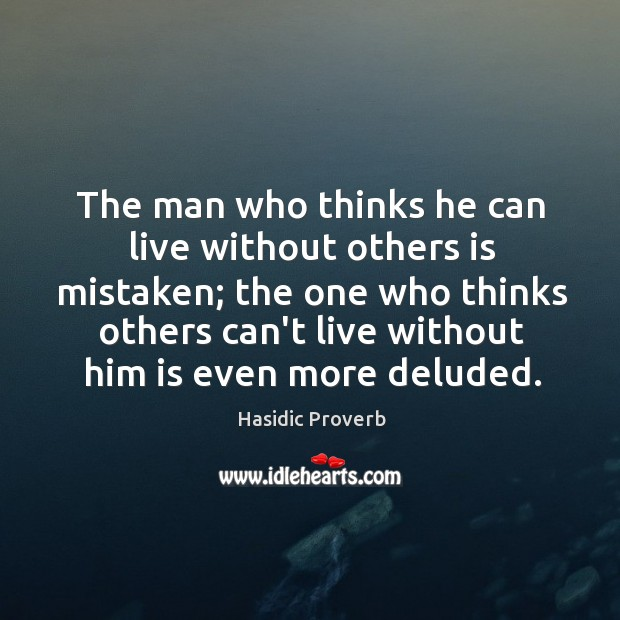 The man who thinks he can live without others is mistaken Hasidic Proverbs Image