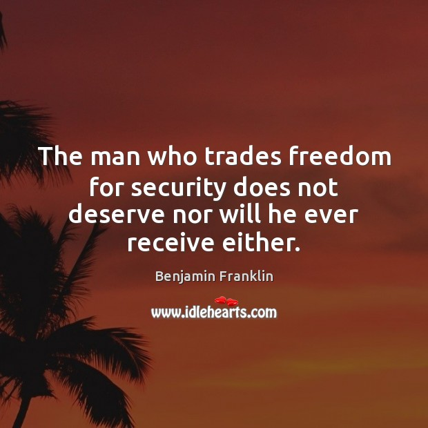 The man who trades freedom for security does not deserve nor will he ever receive either. Benjamin Franklin Picture Quote