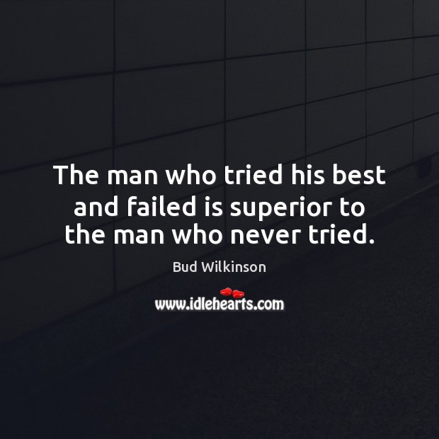 Image, The man who tried his best and failed is superior to the man who never tried.