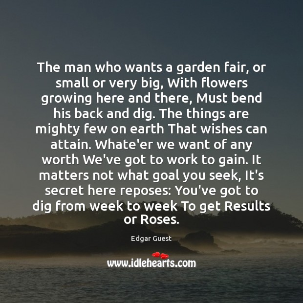 The man who wants a garden fair, or small or very big, Edgar Guest Picture Quote