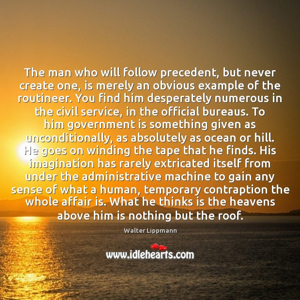 The man who will follow precedent, but never create one, is merely Image