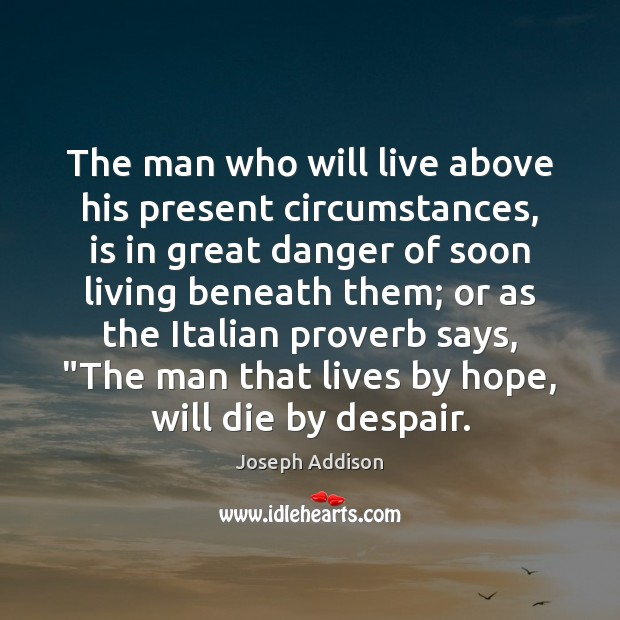 The man who will live above his present circumstances, is in great Image