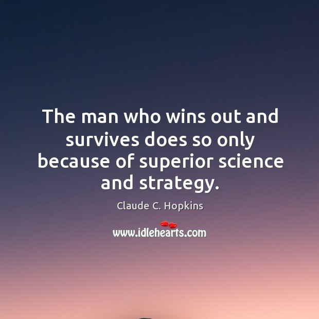 The man who wins out and survives does so only because of superior science and strategy. Image