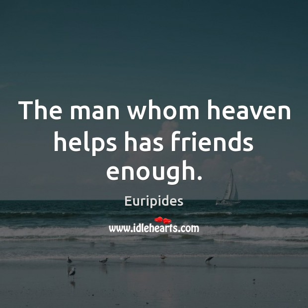 The man whom heaven helps has friends enough. Image