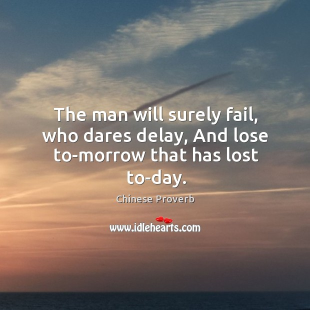 Image, The man will surely fail, who dares delay, and lose to-morrow that has lost to-day.