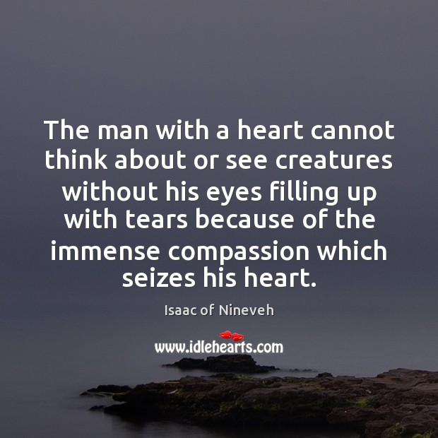 Image, The man with a heart cannot think about or see creatures without