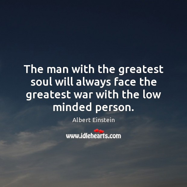The man with the greatest soul will always face the greatest war Albert Einstein Picture Quote