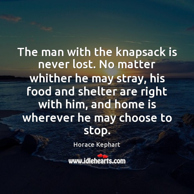 Image, The man with the knapsack is never lost. No matter whither he