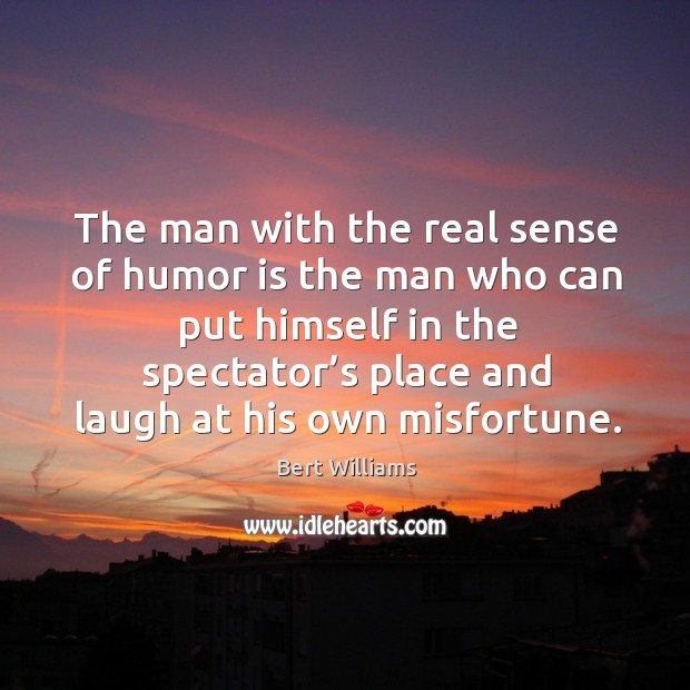 Image, The man with the real sense of humor is the man who can put himself in the spectator's